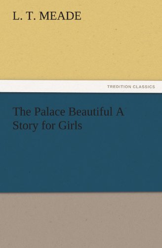 The Palace Beautiful A Story for Girls: Meade, L. T.