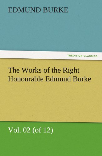The Works of the Right Honourable Edmund Burke, Vol. 02 of 12 TREDITION CLASSICS