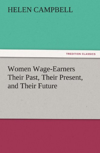 Women Wage-Earners Their Past, Their Present, and Their Future TREDITION CLASSICS: Helen Campbell