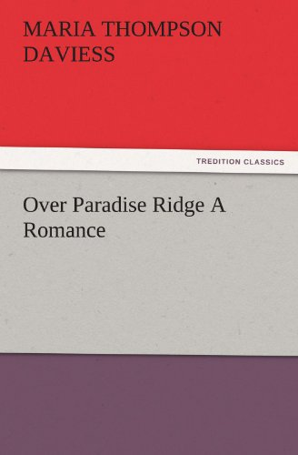 Over Paradise Ridge A Romance TREDITION CLASSICS: Maria Thompson Daviess