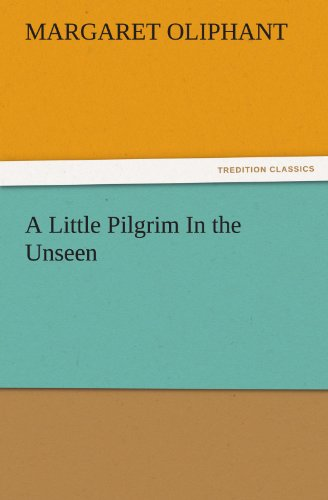 A Little Pilgrim In the Unseen (TREDITION: Mrs. (Margaret) Oliphant