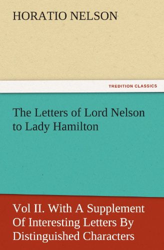 9783842478404: The Letters of Lord Nelson to Lady Hamilton, Vol II. With A Supplement Of Interesting Letters By Distinguished Characters (TREDITION CLASSICS)
