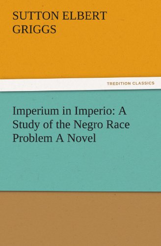 Imperium in Imperio A Study of the Negro Race Problem A Novel TREDITION CLASSICS: Sutton E. Sutton ...