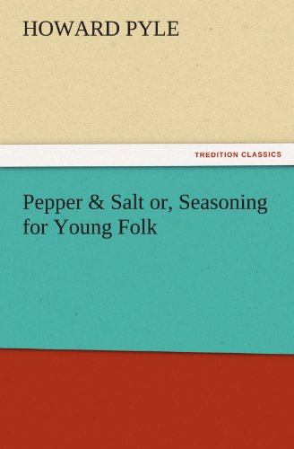 Pepper & Salt or, Seasoning for Young Folk (TREDITION CLASSICS) (384247900X) by Pyle, Howard