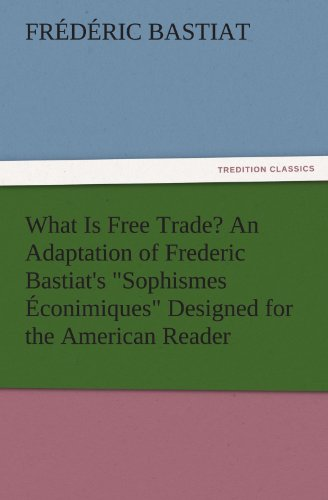 9783842480391: What Is Free Trade? An Adaptation of Frederic Bastiat's