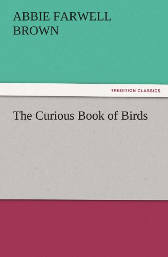 The Curious Book of Birds TREDITION CLASSICS: Abbie Farwell Brown