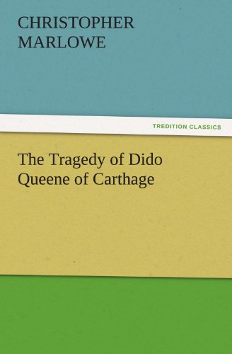 The Tragedy of Dido Queene of Carthage: Marlowe, Christopher