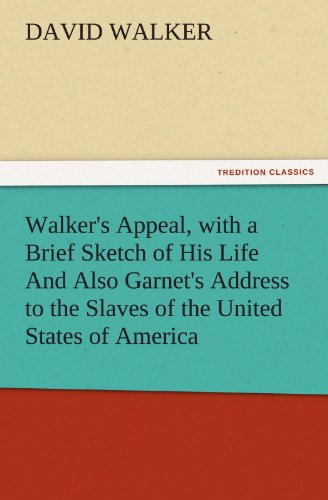 9783842481589: Walker's Appeal, with a Brief Sketch of His Life And Also Garnet's Address to the Slaves of the United States of America (TREDITION CLASSICS)