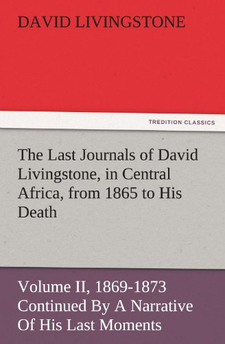 The Last Journals of David Livingstone, in Central Africa, from 1865 to His Death, Volume II of 2, ...