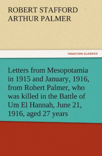 9783842484573: Letters from Mesopotamia in 1915 and January, 1916, from Robert Palmer, who was killed in the Battle of Um El Hannah, June 21, 1916, aged 27 years (TREDITION CLASSICS)
