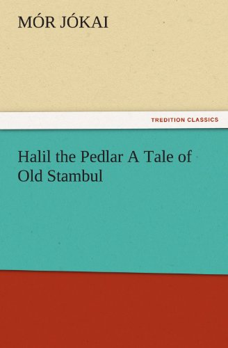 Halil the Pedlar A Tale of Old Stambul TREDITION CLASSICS: Mor Jokai