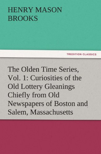 9783842485594: The Olden Time Series, Vol. 1: Curiosities of the Old Lottery Gleanings Chiefly from Old Newspapers of Boston and Salem, Massachusetts (TREDITION CLASSICS)