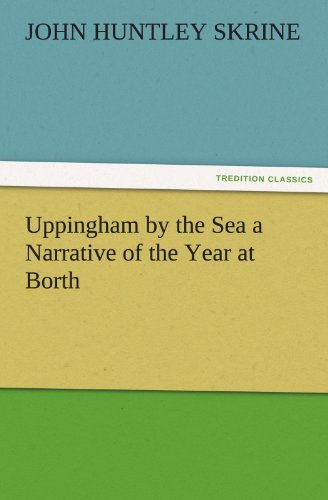 Uppingham by the Sea a Narrative of the Year at Borth TREDITION CLASSICS: John Huntley Skrine