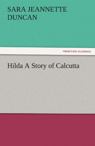 Hilda A Story of Calcutta TREDITION CLASSICS: Sara Jeannette Duncan