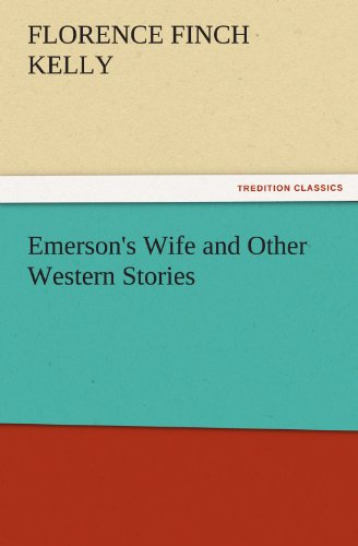 Emersons Wife and Other Western Stories TREDITION CLASSICS: Florence Finch Kelly