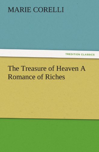 The Treasure of Heaven a Romance of Riches: Marie Corelli