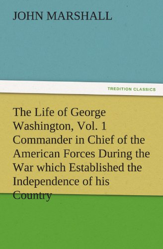9783842487369: The Life of George Washington, Vol. 1 Commander in Chief of the American Forces During the War which Established the Independence of his Country and ... of the United States (TREDITION CLASSICS)