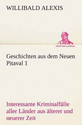 9783842487772: Geschichten aus dem Neuen Pitaval 1: Interessante Kriminalfälle aller Länder aus älterer und neuerer Zeit (TREDITION CLASSICS) (German Edition)