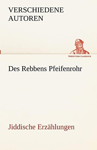 Des Rebbens Pfeifenrohr. Jiddische Erz: Verschiedene Autoren