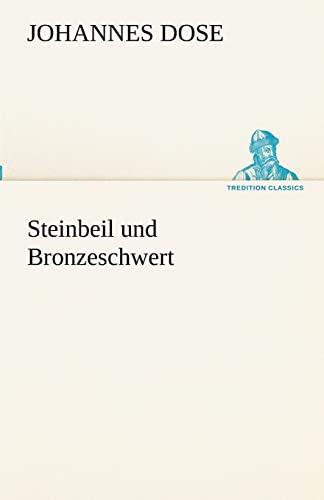 Steinbeil und Bronzeschwert TREDITION CLASSICS German Edition: Johannes Dose