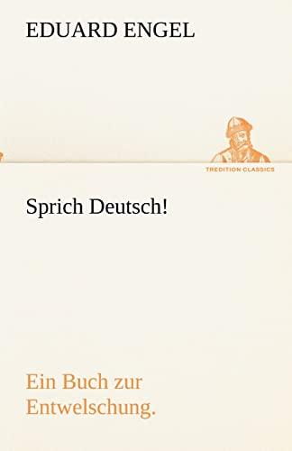 9783842489387: Sprich Deutsch!: Ein Buch zur Entwelschung. (TREDITION CLASSICS) (German Edition)