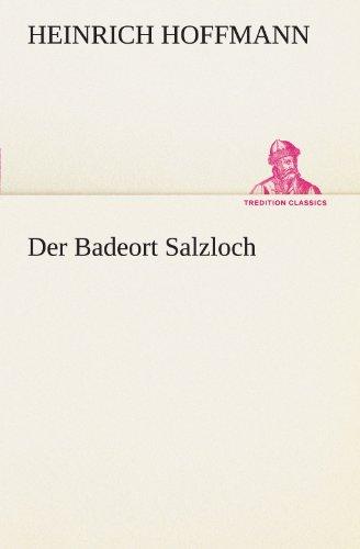 Der Badeort Salzloch (TREDITION CLASSICS): Heinrich Hoffmann