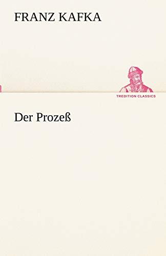 Der Prozeß (TREDITION CLASSICS) (German Edition): Franz Kafka