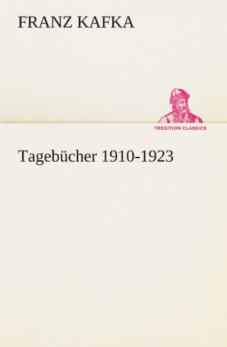 Tagebücher 1910-1923 (TREDITION CLASSICS) (German Edition) (3842491115) by Franz Kafka