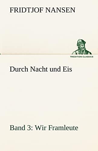 Durch Nacht und Eis - Band 3: Wir Framleute (TREDITION CLASSICS) (German Edition) (9783842492301) by Fridtjof Nansen