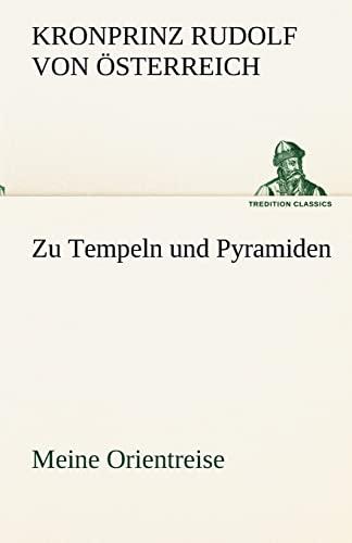 Zu Tempeln und Pyramiden Meine Orientreise TREDITION CLASSICS German Edition: Kronprinz Rudolf Von ...