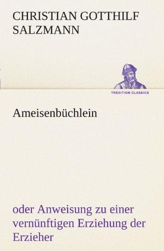 9783842493025: Ameisenbüchlein: oder Anweisung zu einer vernünftigen Erziehung der Erzieher (TREDITION CLASSICS) (German Edition)