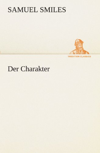 Der Charakter TREDITION CLASSICS German Edition: Samuel Smiles