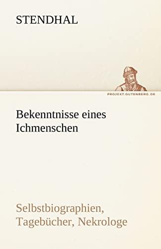 Bekenntnisse eines Ichmenschen: Selbstbiographien, Tagebücher, Nekrologe (TREDITION CLASSICS) (German Edition) (3842493622) by Stendhal