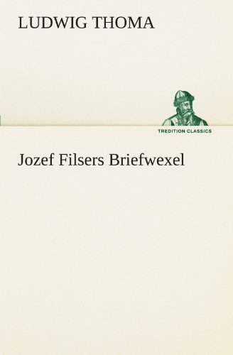 Jozef Filsers Briefwexel (TREDITION CLASSICS): Thoma, Ludwig
