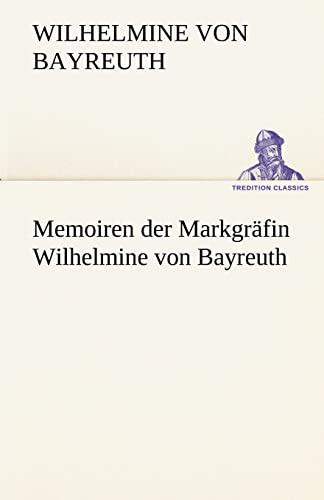9783842494558: Memoiren der Markgräfin Wilhelmine von Bayreuth (TREDITION CLASSICS)