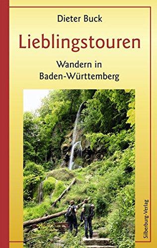 Lieblingstouren: Wandern in Baden-Württemberg : Wandern in Baden-Württemberg - Dieter Buck