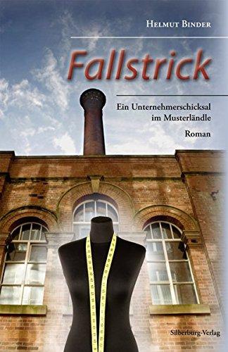 Fallstrick: Ein Unternehmerschicksal im Musterländle. Roman - Binder, Helmut