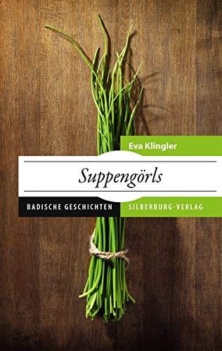 Suppengörls: Badische Geschichten : Badische Geschichten - Eva Klingler