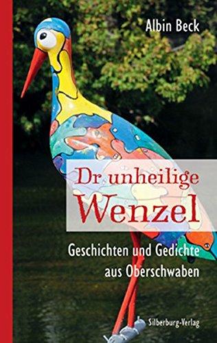 Dr unheilige Wenzel Geschichten und Gedichte aus Oberschwaben - Beck, Albin