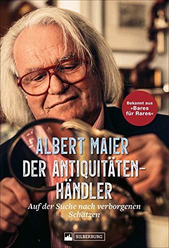 Der Antiquitätenhändler : Auf der Suche nach verborgenen Schätzen - Albert Maier