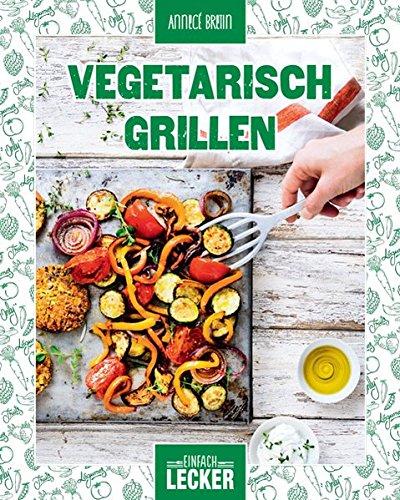 Einfach lecker: Vegetarisch Grillen: Annec� Bretin