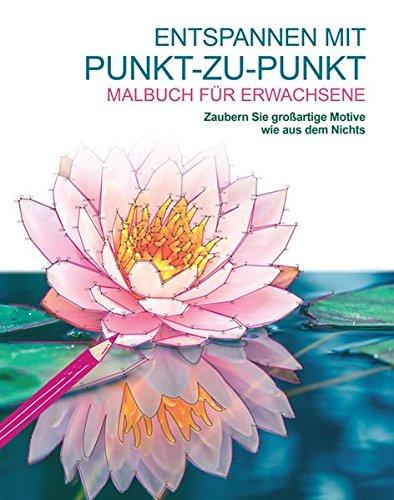 9783842715820: Malbuch für Erwachsene: Entspannen mit Punkt-zu-Punkt: Zaubern Sie großartige Motive wie aus dem Nichts