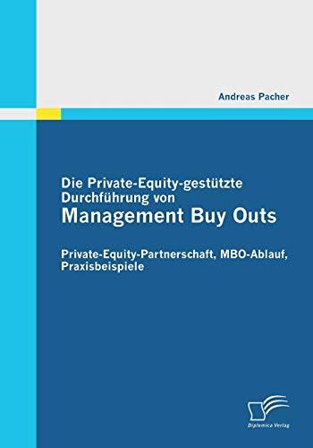 9783842852112: Die Private-Equity-Gestutzte Durchfuhrung Von Management Buy Outs: Private-Equity-Partnerschaft, MBO-Ablauf, Praxisbeispiele