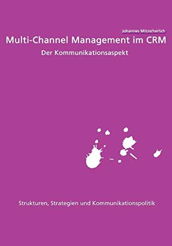 Multi-Channel Management im CRM: Der Kommunikationsaspekt: Johannes Mitzscherlich
