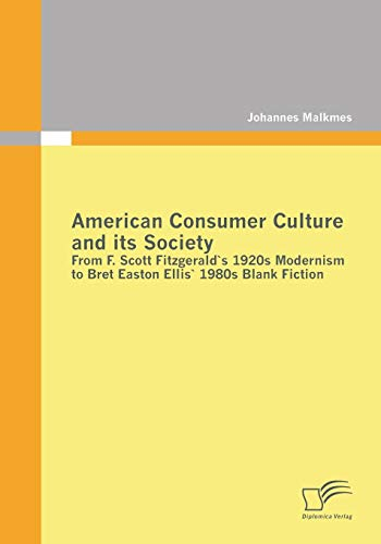 9783842855663: American Consumer Culture and Its Society: From F. Scott Fitzgerald's 1920s Modernism to Bret Easton Ellis'1980s Blank Fiction