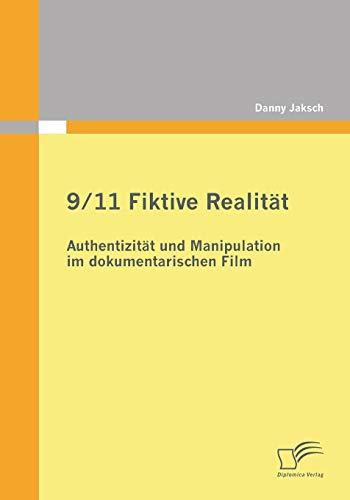 9/11 Fiktive Realität: Authentizität und Manipulation im dokumentarischen Film: ...