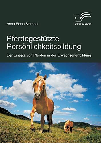 9783842856776: Pferdegestutzte Personlichkeitsbildung: Der Einsatz Von Pferden in Der Erwachsenenbildung