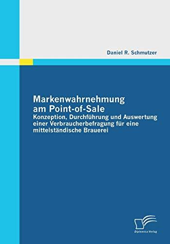 9783842857094: Markenwahrnehmung am Point-of-Sale: Konzeption, Durchführung und Auswertung einer Verbraucherbefragung für eine mittelständische Brauerei (German Edition)