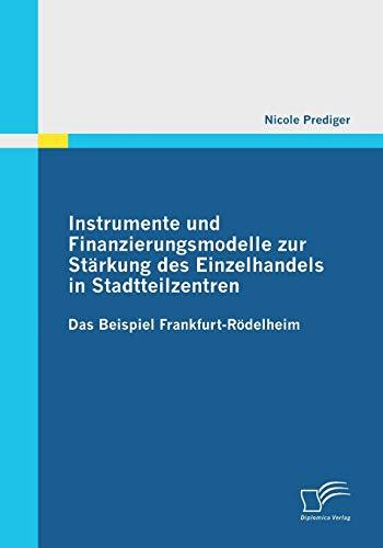 Instrumente und Finanzierungsmodelle zur Stärkung des Einzelhandels in Stadtteilzentren: ...