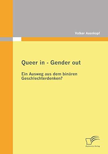 Queer in - Gender out: Ein Ausweg aus dem binären Geschlechterdenken? (German Edition): Volker...